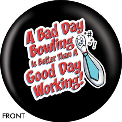 A Bad Day Bowling Is Better Than A Good Day Working